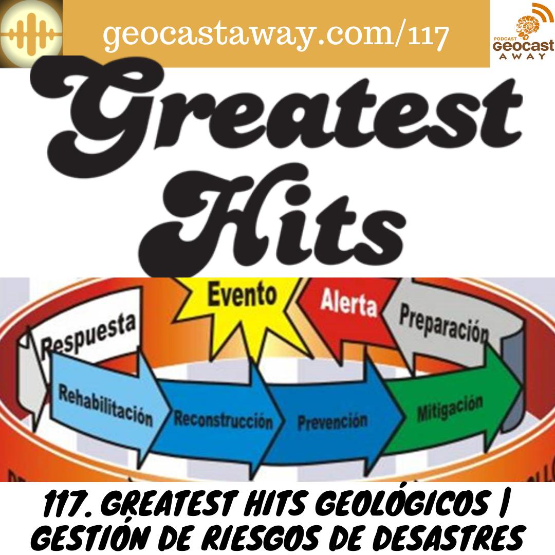 117. Greatest Hits geológicos | Gestión de Riesgos de Desastres