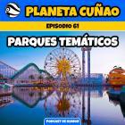Episodio 61: Parques temáticos