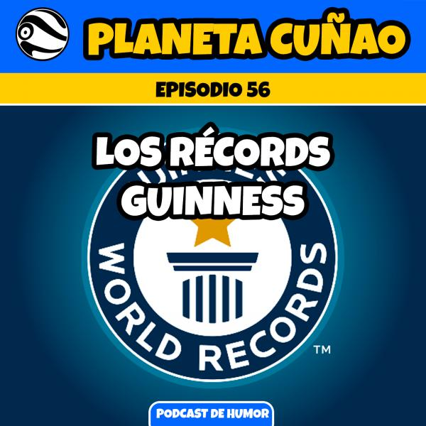 Episodio 56: Los récords Guinness