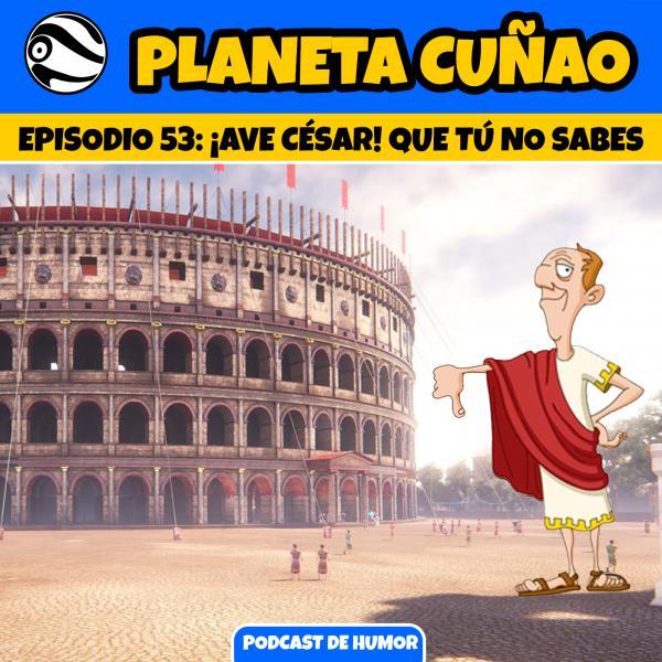 Episodio 53: ¡Ave, César! Que tú no sabes.