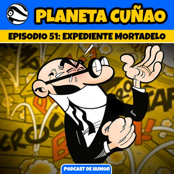 Episodio 51: Expediente Mortadelo