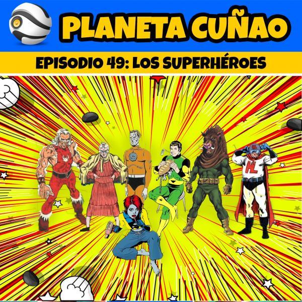 Episodio 49: Los superhéroes