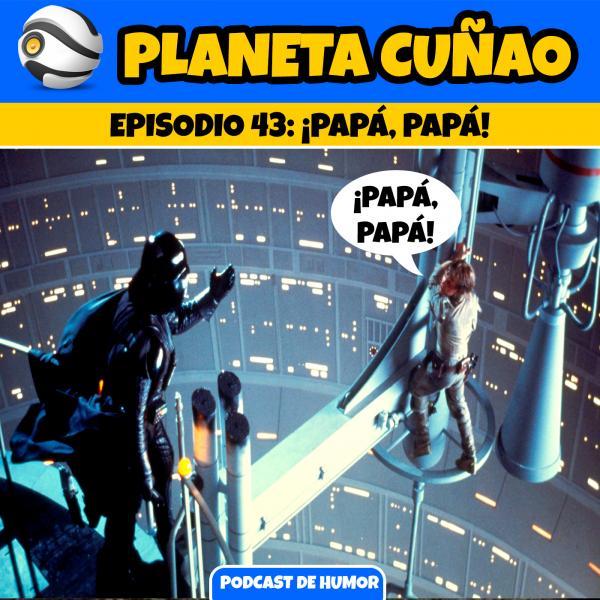 Episodio 43: ¡Papá, papá!