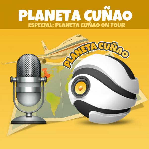 Especial: Planeta Cuñao on Tour