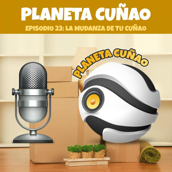 Episodio 23: La mudanza de tu cuñao