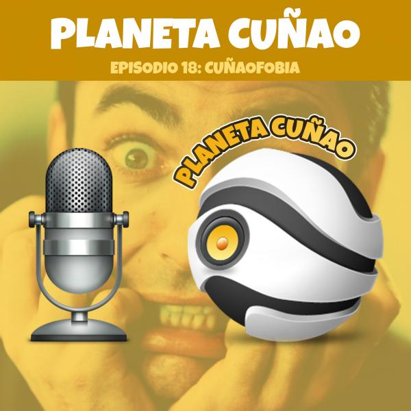 Episodio 18: Cuñaofobia