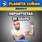 Episodio 67: Deportistas de saldo