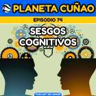 Episodio 74: Sesgos cognitivos